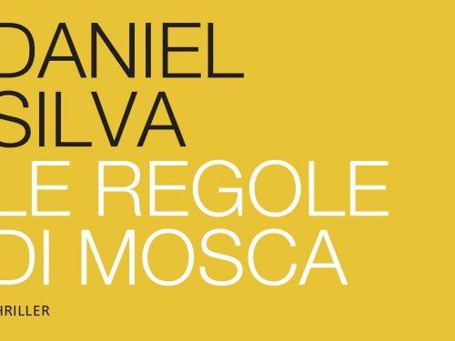 """""""Le Regole di Mosca""""(Moscow Rules, 2008) – Daniel Silva (ed. Beat, 2011) : lo spionaggio moderno al suo massimo"""