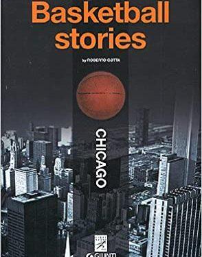 """""""Basketball Stories : Chicago"""" – di Roberto Gotta (ed. Giunti, 2005) : la passione per il basket, una città piena di storie e un vero narratore"""