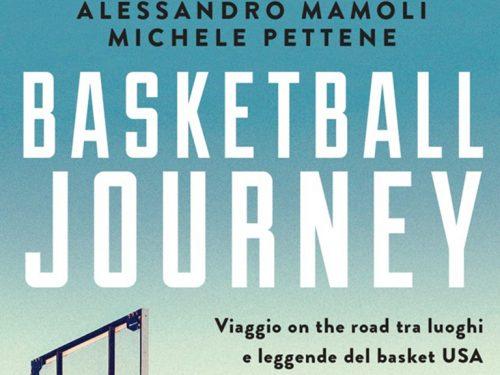 """""""Basketball Journey"""" – di Alessandro Mamoli e Michele Pettene (ed. Rizzoli, 2019) : due giornalisti appassionati, la palla a spicchi e l'America più vera"""