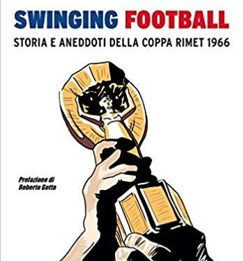 """""""Swinging Football : Storia e aneddoti della Coppa Rimet 1966"""" – di Christian Cesarini (ed. Kenness, 2020) : Inghilterra patria del calcio e della musica negli anni d'oro"""