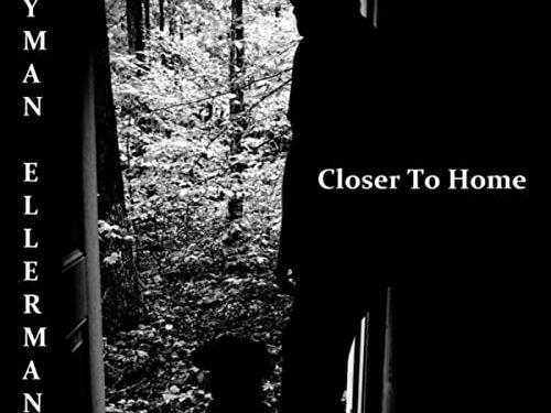 """Closer to Home"" – Lyman Ellerman (2020)"